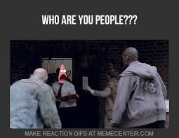 Who Are You People Meme - people who are you meme who best of the funny meme