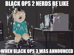 Black Ops 2 Memes - south park orgasm imgflip