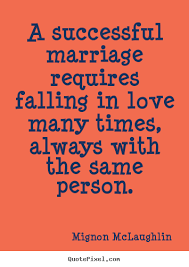 successful marriage quotes a successful marriage requires falling in many mignon