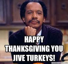 Happy Thanksgiving Meme - thanksgiving you jive turkeys