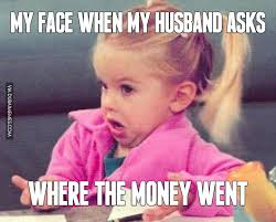 My Face When Meme - my face when my husband asks where the money went image dubai memes