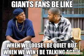 Giants Memes - giants fans be like when we loose i be quiet but when we win i be