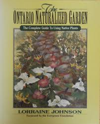 native plant guide the ontario naturalized garden the complete guide to using native
