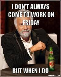 Friday Work Meme - funny memes about work on friday fun style