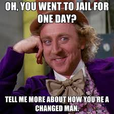 Jail Meme - oh you went to jail for one day tell me more about how you re a