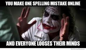 Making Memes Online - you make one spelling mistake online weknowmemes