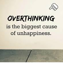Unhappy Meme - overthinking is the biggest cause of unhappiness meme on