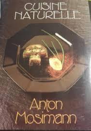 cuisine en naturelle cuisine naturelle by anton mosimann abebooks