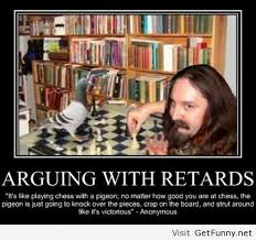 Funny Memes Quote - arguing with retards funny pictures funny quotes funny memes
