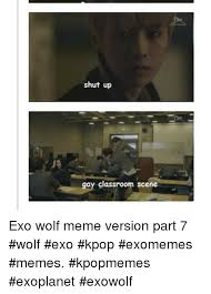 Scene Wolf Meme - shut up gay classroom scene exo wolf meme version part 7 wolf exo