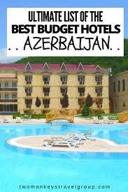 list of the best budget hotels in azerbaijan tourismaze hotels