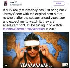 Jersey Shore Memes - jersey shore is coming back and my inner trashy tv addict is rejoicing