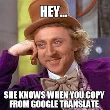Translate Meme - meme creator hey she knows when you copy from google translate