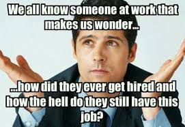 Lazy Coworker Meme - lazy coworkers we all know someone at work that makes us wonder