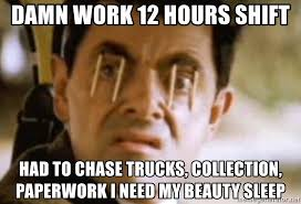 Sleep At Work Meme - damn work 12 hours shift had to chase trucks collection