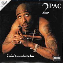 I Aint Mad At Cha Meme - 2pac i ain t mad at cha lyrics genius lyrics