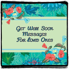 greeting card for sick person get well soon messages for loved ones wishesalbum