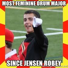 Drum Major Meme - most feminine drum major since jensen robey lovett meme generator