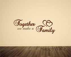 aliexpress com buy together we make a family home quotes wall aliexpress com buy together we make a family home quotes wall sticker diy decorative home family custom colors quotes vinyl wall decals q164 from reliable