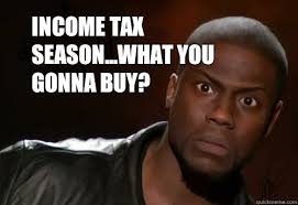 Income Tax Meme - income tax season what you gonna buy kevin hart night night