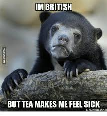 Tea Meme - im british but tea makes me feel sick memeful com sick meme on