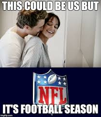Football Season Meme - love for nfl imgflip