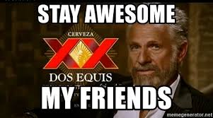Meme Generator Dos Equis Man - stay awesome my friends dos equis man meme generator