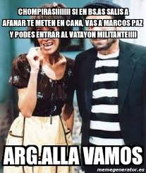 Memes Del Chompiras - meme personalizado chompiras si en bs as salis a afanar