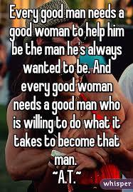 Good Woman Meme - every good man needs a good woman to help him be the man he s always