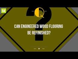 can engineered wood flooring be refinished