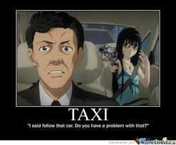Taxi Driver Meme - do you guys always wanted to say to a taxi driver follow that car
