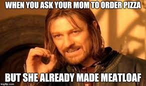 Mom The Meatloaf Meme - one does not simply latest memes imgflip