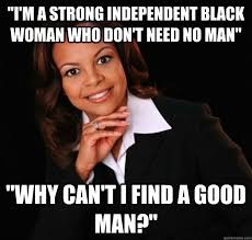 Fat Black Girl Meme - strong black woman who don t need no man know your meme