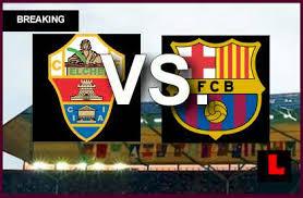 la liga live scores and table elche vs barcelona 2014 score prompts spanish laliga table results