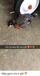 Sad Baby Meme - awh my baby left me a gift funny and sad meme on me me