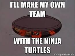 Make My Own Memes - funny ninja memes ill make my own team with the ninja turtles