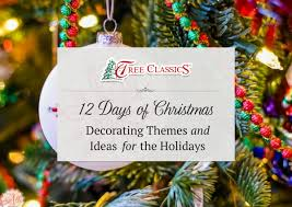 12 Days of Christmas Holiday Decorating Themes  Tree Classics Blog