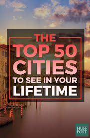 100 Most Beautiful Places In The United States The 13 Most by The Top 50 Cities To See In Your Lifetime Huffpost