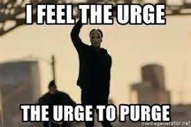 Purge Meme - i feel the urge the urge to purge the purge meme meme generator