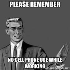 Cell Phone Meme - please remember no cell phone use while working correction guy