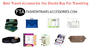 Best travel accessories you should buy for travelling fashion