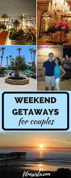 weekend getaways for couples the fitnessista