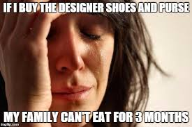 Buy All The Shoes Meme - first world problems meme imgflip