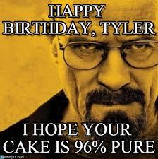 Tyler Meme - happy birthday tyler breaking bad meme on memegen
