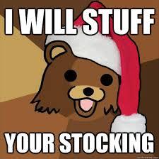 Stocking Meme - i will stuff your stocking pedo santa bear quickmeme