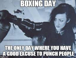 Boxing Day Meme - ba dum tss ok but seriously please don t punch people hard lol