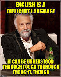 Funny Memes In English - i can see why it s a hard language for people who don t speak it
