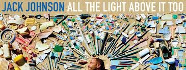 jack johnson all the light above it too jack johnson all the light above it too album review cryptic rock