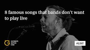 8 famous songs that bands don u0027t want play live articles