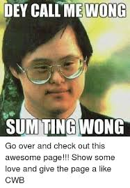 Sum Ting Wong Meme - dey call me wong sum ting wong go over and check out this awesome